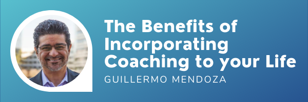 The Benefits of Incorporating Coaching to your Life – Guillermo Mendoza